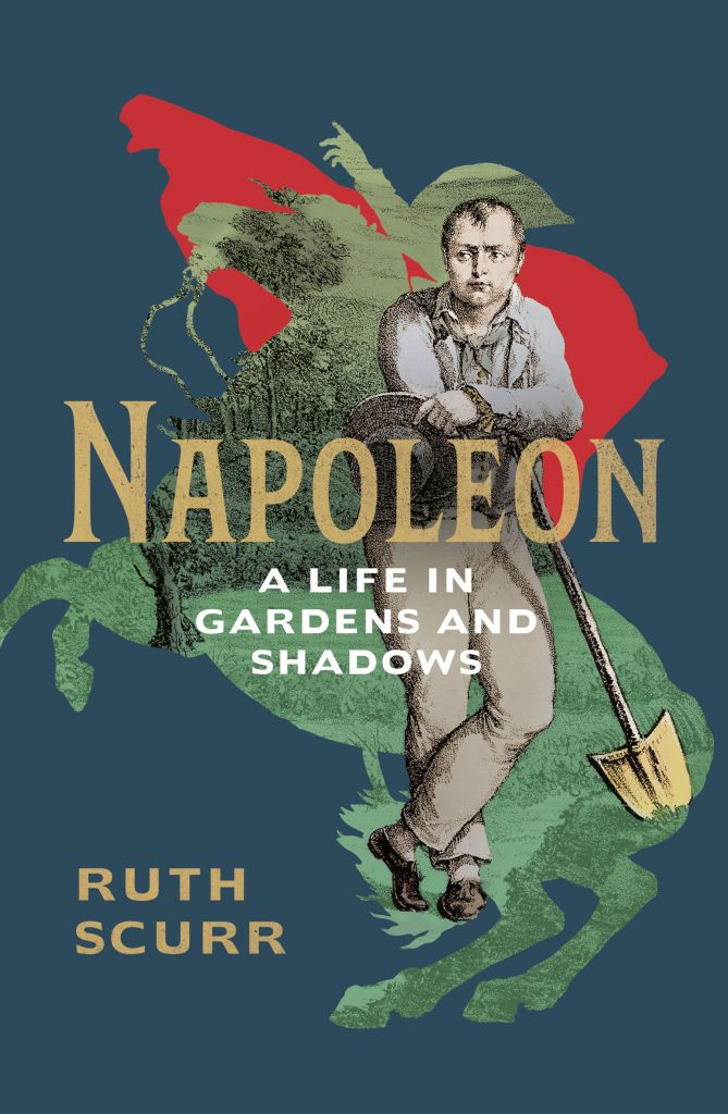 Ruth Scurr's Napoleon: A Lif in Gardens and Shadows